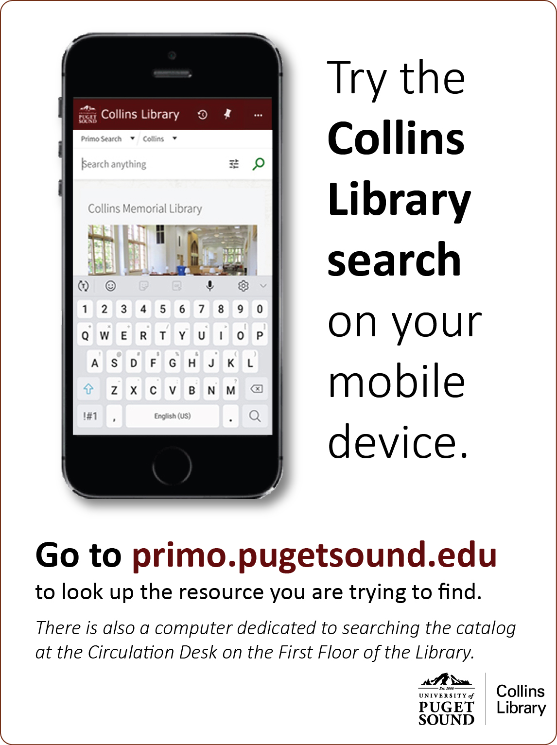Go to primo.pugetsound.edu to look up the resource you are trying to find. There is also a computer dedicated to searching the catalogat the Circulation Desk on the First Floor of the Library.